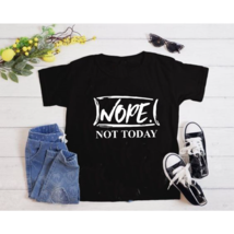 Nope Not Today T-Shirt Procrastination Lazy Funny College Humor Tee T-Shirt - $42.99+