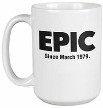 Epic Since March 1979 Fun 40th Birthday Theme Print Coffee & Tea Mug, Party Supp - $24.49