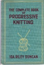 The Complete Book of Progressive Knitting [Hardcover] Ida Riley Duncan - $13.10