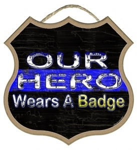 "Wood - 89976 Our Hero Wears A Badge 10"" Shield shape wood plaque, sign."