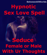 Hypnotic Seduce Female or Male With yor Thoughts Sex Love Spell Betweena... - $159.43