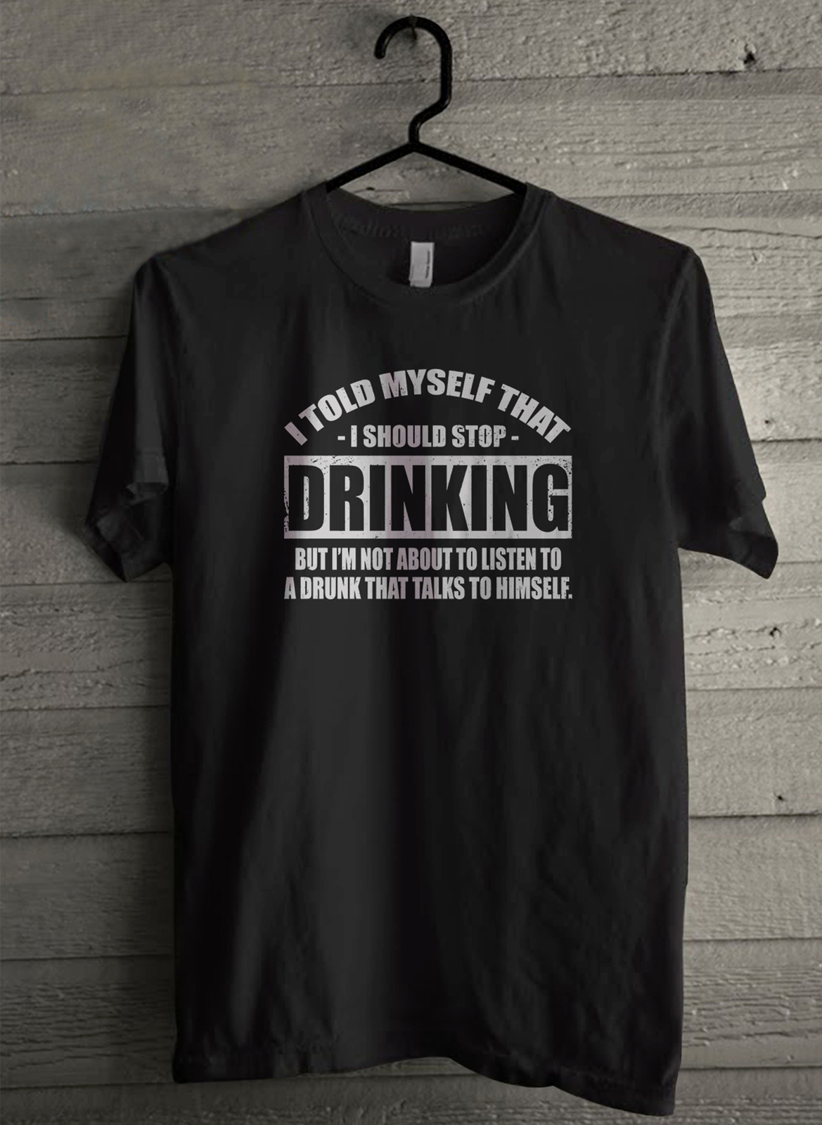 I Told Myself That I Should Stop Drinking - Custom Men's T-Shirt (4155)
