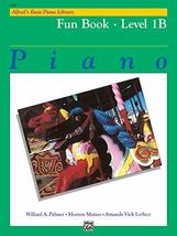 Alfred's Basic Piano Course: Fun Book , Level 1B(Alfred's Basic Piano Li... - $7.99