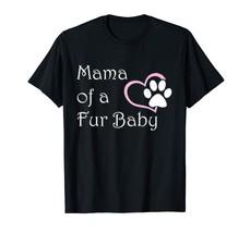 Mama of a Fur Baby Shirt Dog Cat Furry Pet Owner T-Shirt - $15.99