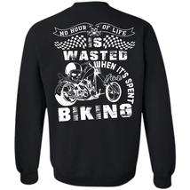 No Hour Of Life Is Wasted T Shirt, Being A Biker Sweatshirt - $16.99+