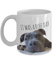 """Funny Pit Bull Mugs """"It Was A Ruff Day Pitbull Mug"""" Pit Bull Coffee Mug Makes A  - $14.95"""