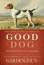 Good Dog: True Stories of Love, Loss, and Loyalty (Garden & Gun Books, 2... - $11.87