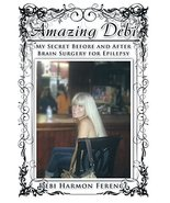Amazing Debi: My Secret Before and After Brain Surgery for Epilepsy Fere... - $79.99