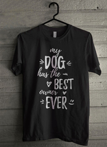 My Dog Has The Best - Custom Men's T-Shirt (1967) - $19.13+
