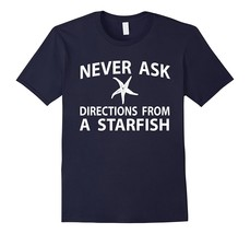 Never Ask Directions From A Starfish Ocean Funny T-Shirts Men - $17.95+