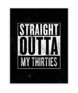 Straight Outta My Thirties Wall Art Poster - $6.44+
