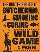NEW-The Hunter's Guide to Butchering, Smoking, & Cuing Wild Game & Fish - $18.50