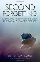 Second Forgetting: Remembering the Power of the Gospel during Alzheimer'... - $3.91