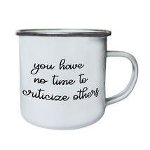 You Have No Time To Criticize Others Funny Nove Retro,Tin, Enamel 10oz M... - $13.13