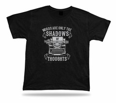 Words are only shadows of your brand thoughts new apparel shirt apparel tee - $7.57