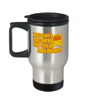 """""""You Can't Scare Me I'm A Bus Driver"""" Custom Stainless Steel Travel Mug - $18.80"""
