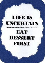 "Life Is Uncertain Eat Dessert First 3"" x 4"" Love Note Humorous Sayings Pocket Ca - $2.69"