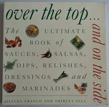 Over the Top and On the Side: The Ultimate Book of Sauces, Salsas, Dips,... - $6.68