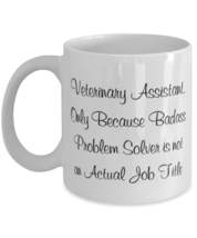 Veterinary Assistant. Only Because Badass Problem Solver is not an Actua... - $16.97