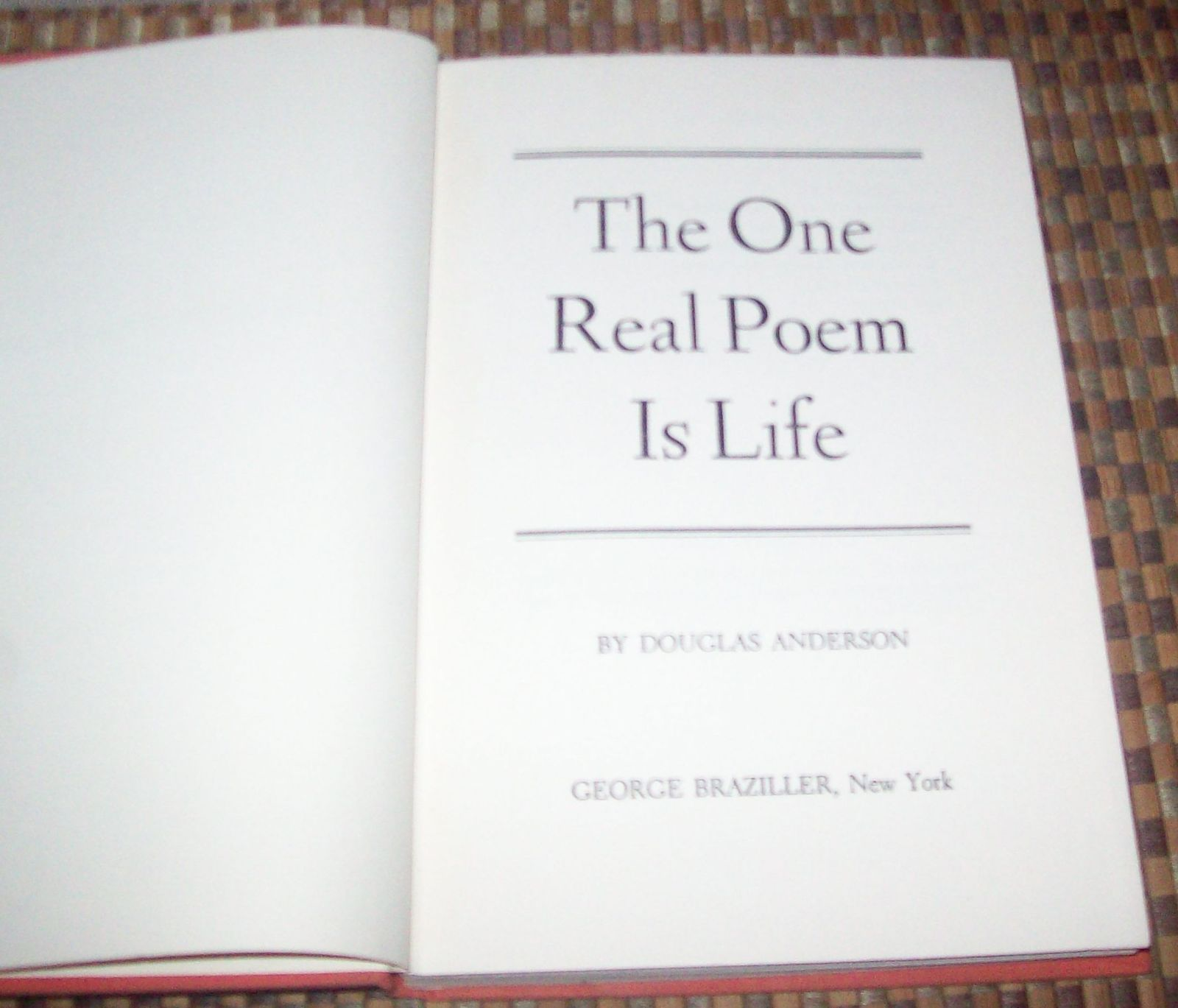 The One Real Poem Is Life by Douglas Anderson 1973 HB Poet in America