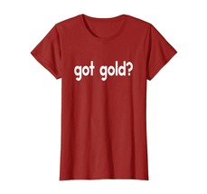 New Shirts - Got Gold Funny Sayings Gold Metal Cash Rich Money T-shirt W... - $19.95
