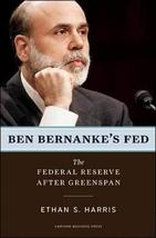 Ben Bernanke's Fed: The Federal Reserve After Greenspan [Hardcover] Harris, Etha image 1