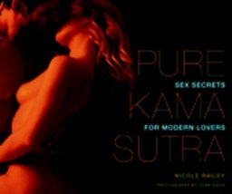 Pure Kama Sutra: Sex Secrets for Modern Lovers [Jul 28, 2006] Bailey, Ni... - $6.95