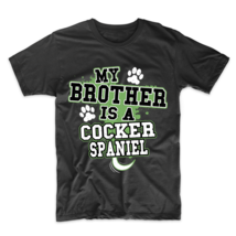 My Brother Is A Cocker Spaniel Funny Dog Owner T-Shirt - $23.99+