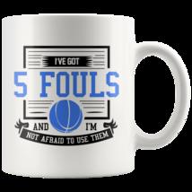 I've Got 5 Fouls And I'm Not Afraid To Use Them 11oz Blue Text Coffee Mug Gift - $19.95