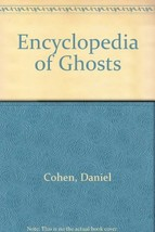 Encyclopedia of Ghosts [Oct 01, 1991] Cohen, Daniel - $43.99