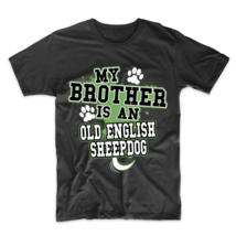 My Brother Is An Old English Sheepdog Funny Dog Owner T-Shirt - $23.99+