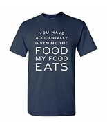 You Have Accidentally Given Me Food My Food Eats - Funny Parks Ron Recre... - $11.99