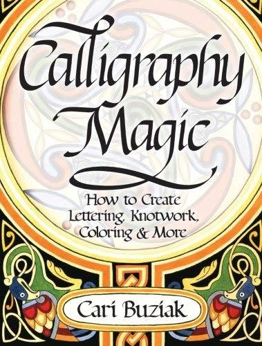 Interweave Press Calligraphy Magic: How to Create Lettering, Knotwork, Coloring