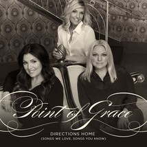 DIRECTIONS HOME - SONGS WE LOVE - SONGS YOU KNOW - by Point of Grace