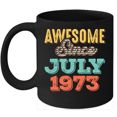Primary image for Awesome Since July 1973 Birthday 11oz Coffee Mug Gift Vintage Gifts