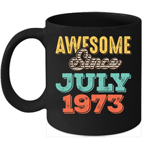 Awesome Since July 1973 Birthday 11oz Coffee Mug Gift Vintage Gifts - $15.95