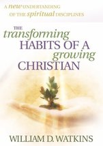 The Transforming Habits of a Growing Christian Watkins, William D. - $1.99