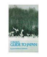A Birder's Guide to Japan [Apr 01, 1988] Robinson, Jane Washburn - $15.95