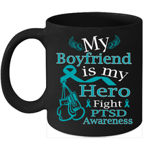 PTSD awareness 11oz coffee mug Teal Ribbon support for my Boyfriend - $15.95