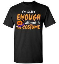 I'm Scary Enough Without A Costume Halloween Tee Shirts - $19.99+