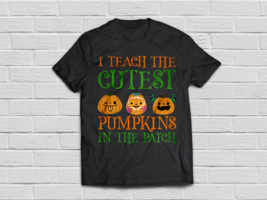 I Teach The Cutest Pumpkins In The Patch - Happy Halloween - $18.95