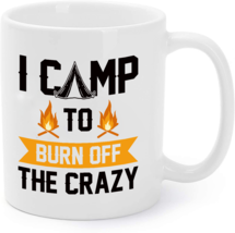 I Camp To Burn Off The Crazy - Funny Camping Gift Coffee Mug - $16.95
