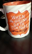 "HALLMARK SHOEBOX ORANGE MUG ""WHEN THE GOING GETS TOUGH, TELL ME I'M PRET... - $5.00"