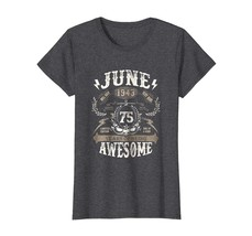 Amazing Shirt -  June 1943 75 Years of being Awesome 75 Years Old Wowen - $19.95+