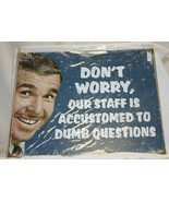 "Metal 12.5X16"" Humor Sign: Don't Worry Our Staff is Accustomed to Dumb Q... - $24.74"