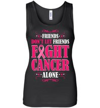 Friends Don't Let Friends Fight Cancer Alone Tank - $21.99+