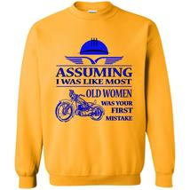 Ride A Motorcycle T Shirt, Assuming I Was Like Most Old Women Sweatshirt - $16.99+