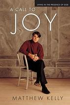 A Call to Joy: Living in the Presence of God Matthew Kelly - $4.70