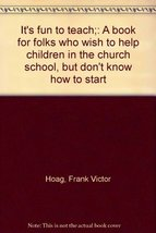 It's Fun to Teach: a Book for Folks Who Wish to Help Children in the Chu... - $4.49