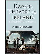 Dance Theatre in Ireland : Revolutionary Moves : Aoife McGrath : New Har... - $65.95